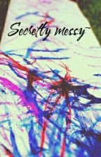 Secretly messy~ by -Brazo-