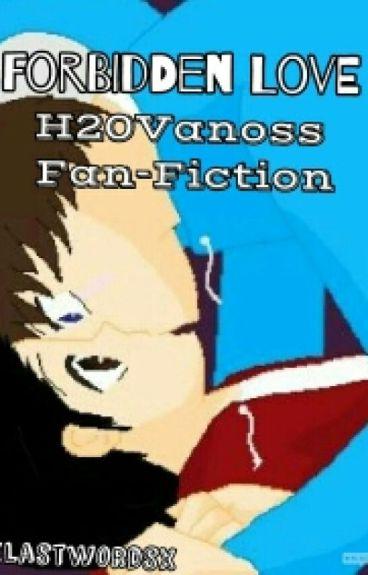 Forbidden Love(H20Vanoss Fanfiction)