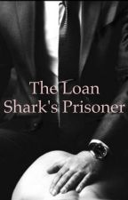 The Loan Shark's Prisoner by Apothic23