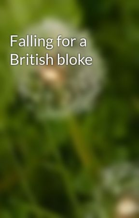 Falling for a British bloke by justdreamingalone