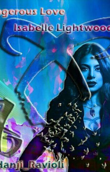 Dangerous Love - Isabelle Lightwood