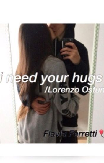 i need your hugs//Lorenzo Ostuni