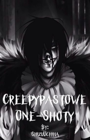 Creepypastowe One-Shoty || Character x Reader
