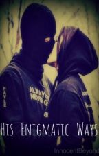 His Enigmatic Ways by InnocentBeyondes