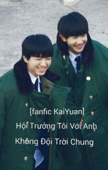 [ Fanfic KaiYuan]Hội Trưởng Tôi Với Anh Không Đội Trời Chung