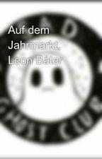 Auf dem Jahrmarkt, Leon Bäter by unnamed_Fangirl