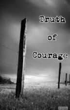 Truth Of Courage by mukephanwyd