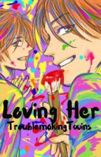 Loving Her (Weasley Twins Story) by TroublemakingTwins