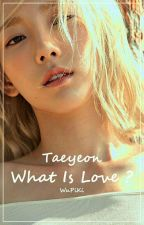 What Is Love ? || Taeyeon - SNSD by WuPiKi