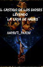 El castigo de los Dioses: Leyendo la casa de Hades  by ampiruti_pikachu