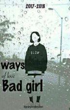 Ways Of Love Bad Girl by Baper_berkelas