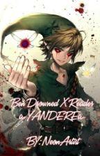 Ben X Reader ~YANDERE~ by NeonArtist45