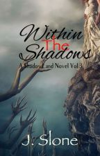 Within the Shadows (A ShadowLand Novel: Vol. 3) by luvNlifeNtliterature