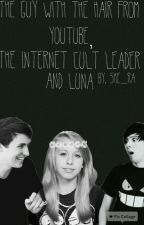 The Internet Cult Leader And The Guy With The Hair On YouTube And Luna by She_ra