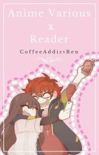 Anime Various x Reader by CoffeeAddictRen