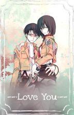Love You | RivaMika Oneshots (Levi x Mikasa) by mmmmbleach