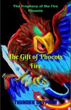 The Prophecy of the Fire Phoenix: #1 The Gift of Phoenix Fire by ThunderGryphon