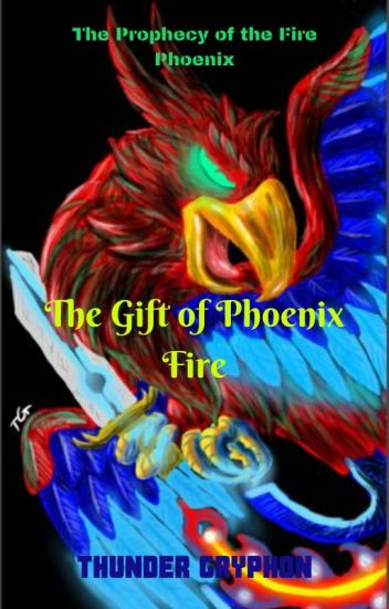 The Prophecy of the Fire Phoenix: #1 The Gift of Phoenix Fire