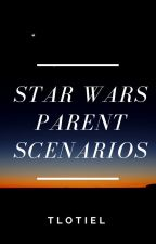 Star Wars Parent Scenarios by TLotiel