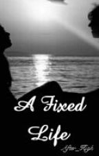 A Fixed Life by after_high