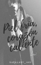 Piel Fría, Corazón Caliente [En Edición] by DarkLady_AHV