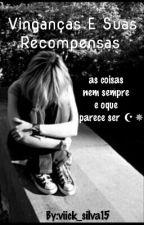 Vinganças E Suas Recompensas  by viick_silva15