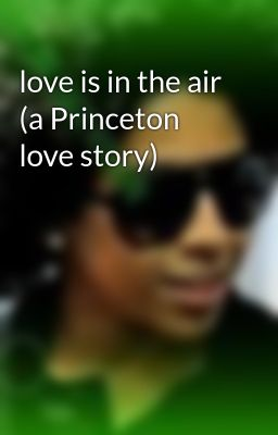 love is in the air (a Princeton love story)