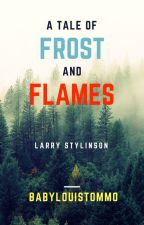 A Tale Of Frost And Flames #Wattys2016 by BabyLouisTommo