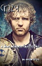 Crazy : A Dean Ambrose Fanficton✔️ by Emzo1864