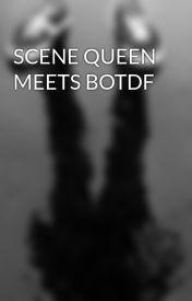 SCENE QUEEN MEETS BOTDF by XxEmoNerdyGirlxX