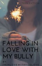 Falling In Love With My Bully (book 2 for TBBND) by iminlovewithyoulove
