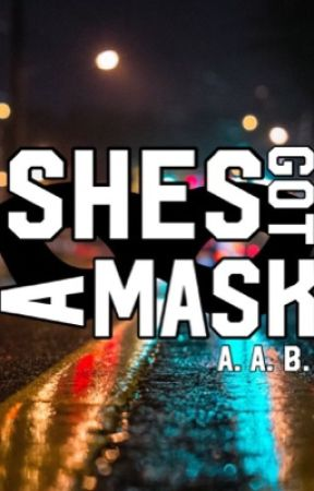 She's Got A Mask {currently being rewritten} by anglecantwrite