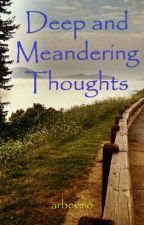 Deep and Meandering Thoughts by arbevmo