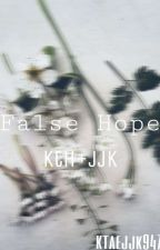 False Hope; kth+jjk [Complete] by ktaejjk9477