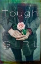 Tough Girl by Itwasntmethistime