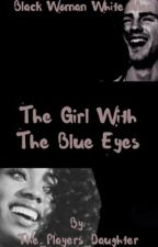 The Girl With The Blue Eyes (BW & WM)  by The_Players_Daughter
