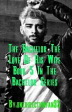 The Bachelor The Love Of His Wife Book 5 In The Bachelor Series by onedirectionfan35