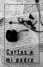Cartas A Mi Padre by Anonima_Jodida