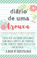Diário de uma TROUXA by _maripalma