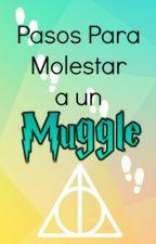 ➢ Pasos para molestar a un muggle. by MademoiselleBleu