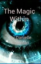 The Magic Within by DanielleColeman8