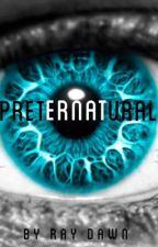 Preternatural [OLD DRAFT] by _protagon