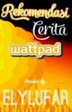 REKOMENDASI CERITA WATTPAD by Elylufar