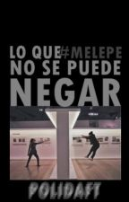 Lo que no se puede negar | #MELEPE = Yellow Mellow & Cadepe | FANFIC by PoliDaft