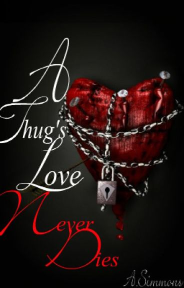 A Thug's Love Never Dies[CURRENTLY EDITING]