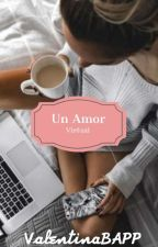 Un Amor Virtual [Pausada] by ValentinaBAPP