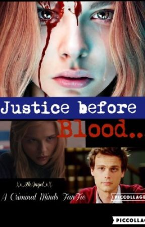 Justice before Blood  ~ A Criminal Minds FanFiction Series ~ COMPLETED by x_tacos_x