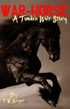"""WARHORSE""       A Tundrawolf Story by TRWright1"
