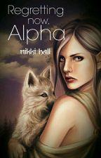 Regretting Now, Alpha by lovingnikki