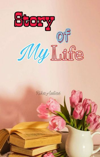 Story Of My Life [#Wattys2017]